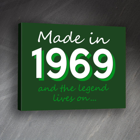 Made in 1969 and The Legend Lives On Canvas Print