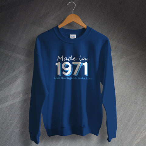 1971 Sweatshirt Made in 1971 and The Legend Lives On