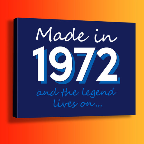 Made In 1972 and The Legend Lives On Canvas Print