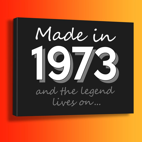 Made In 1973 and The Legend Lives On Canvas Print Black