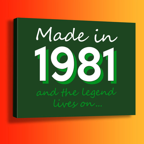 Made In 1981 and The Legend Lives On Canvas Print Bottle Green