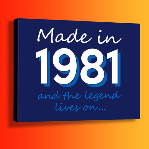 Made In 1981 and The Legend Lives On Canvas Print