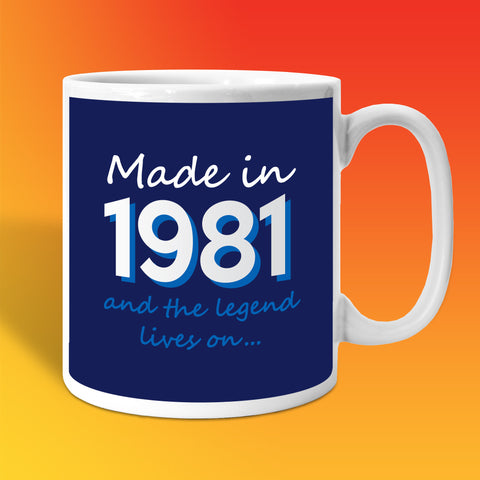 Made In 1981 and The Legend Lives On Mug