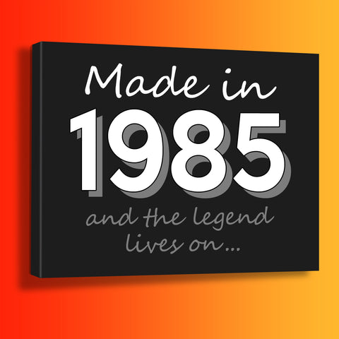 Made In 1985 and The Legend Lives On Canvas Print Black