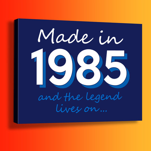 Made In 1985 and The Legend Lives On Canvas Print