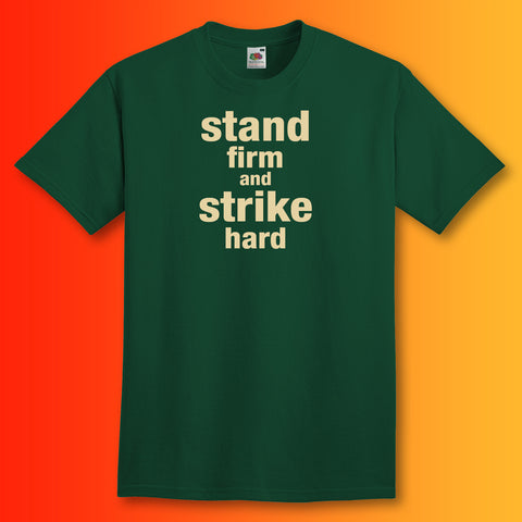 Stand Firm and Strike Hard T-Shirt