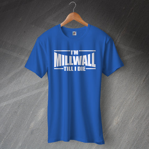 Millwall Football T-Shirt I'm Millwall Till I Die