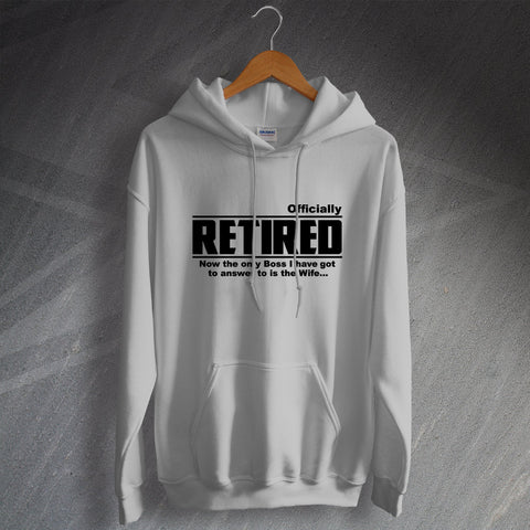 Retirement Hoodie Officially Retired The Only Boss I Answer to is The Wife