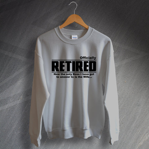 Retirement Sweatshirt Officially Retired The Only Boss I Answer to is The Wife