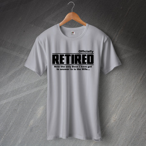 Retirement T-Shirt Officially Retired The Only Boss I Answer to is The Wife