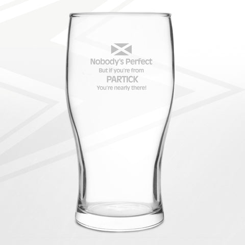 Partick Pint Glass Engraved Nobody's Perfect But If You're from Partick You're Nearly There