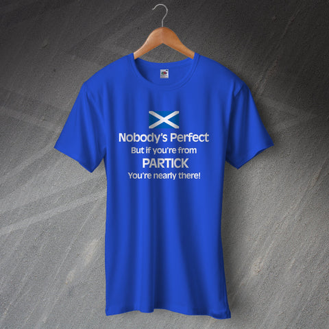 Partick T-Shirt Nobody's Perfect But If You're from Partick You're Nearly There