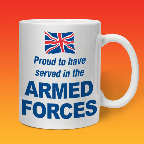 Proud to Have Served In The Armed Forces Mug