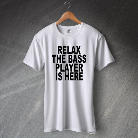 Bassist T-Shirt Relax The Bass Player is Here