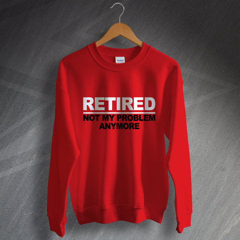 Retirement Sweatshirt Retired Not My Problem Anymore