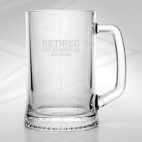 Retirement Glass Tankard Engraved I'm Retired Not My Problem Anymore