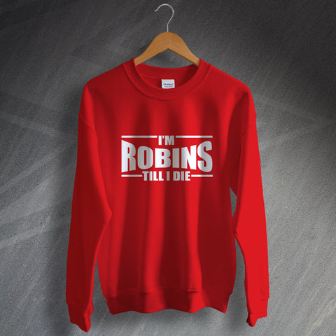 Swindon Football Sweatshirt I'm Robins Till I Die