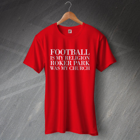 Sunderland Football T-Shirt Football is My Religion Roker Park was My Church