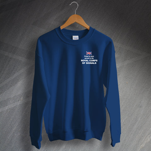 Proud to Have Served In The Royal Corps of Signals Embroidered Sweatshirt