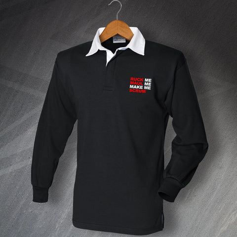Ruck Me Maul Me Make Me Scrum Embroidered Rugby Shirt