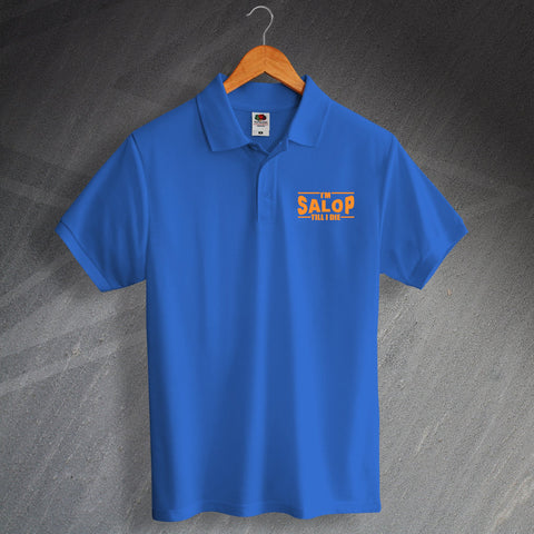 Shrewsbury Football Polo Shirt Embroidered I'm Salop Till I Die