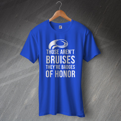 Those Aren't Bruises They're Badges of Honor Rugby T Shirt