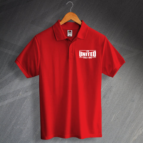 United Football Polo Shirt Embroidered I'm United Till I Die