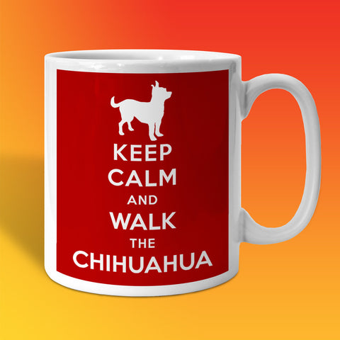 Keep Calm and Walk The Chihuahua Mug