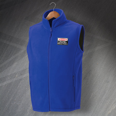 Farmer Fleece Gilet Embroidered Warning May Start Talking About Tractors