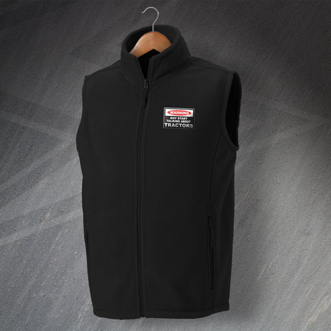 Tractor Fleece Gilet Embroidered Warning May Start Talking About Tractors