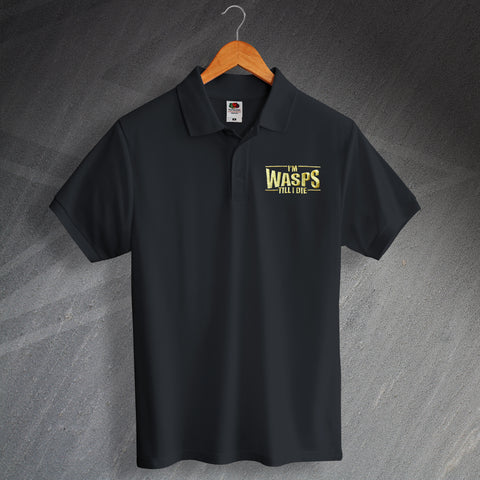 Wasps Rugby Polo Shirt Embroidered I'm Wasps Till I Die