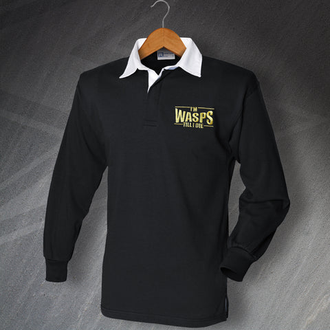 Wasps Rugby Shirt Embroidered Long Sleeve I'm Wasps Till I Die