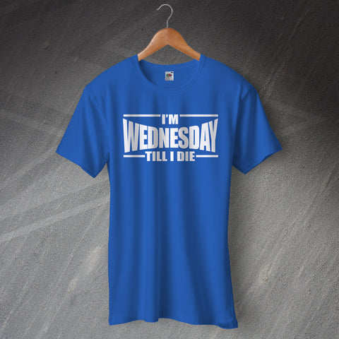 Sheffield Wednesday Football T-Shirt I'm Wednesday Till I Die