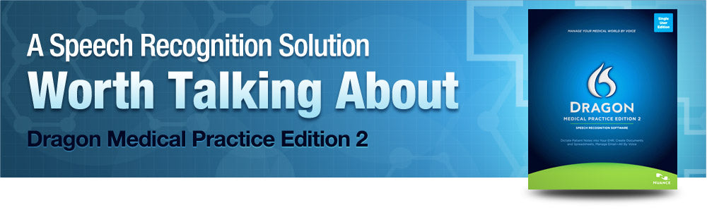 A Speech Recognition Solution Worth Talking About - Dragon Medical Practice Edition 2