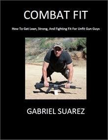 Combat Fit - New book By Gabe Suarez - Pacific Tactical LLC