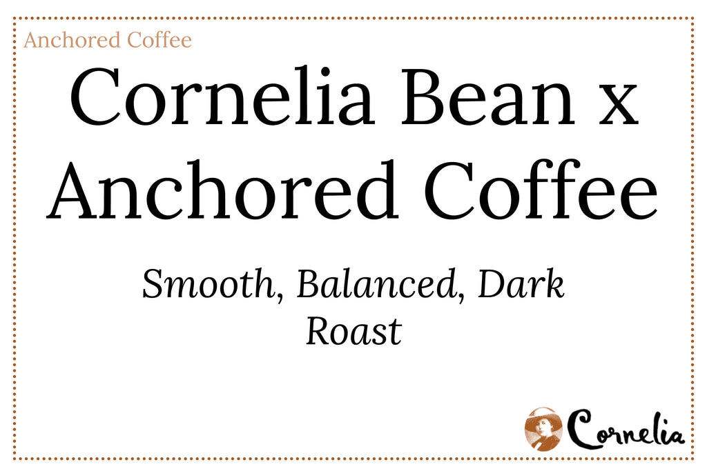 Cornelia Bean x Anchored Coffee