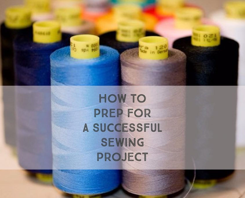 How to Prepare for a Successful Sewing Project