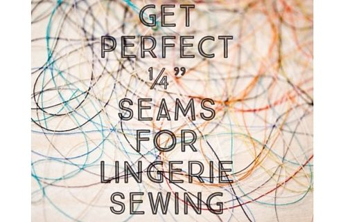 "How to Get Perfect ¼"" Seams for Lingerie Sewing"