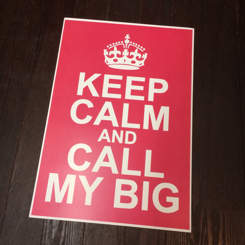Keep Calm and Call My Big Poster