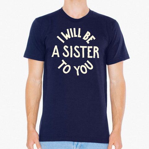 """I Will Be A Sister To You"" unisex t-shirt"