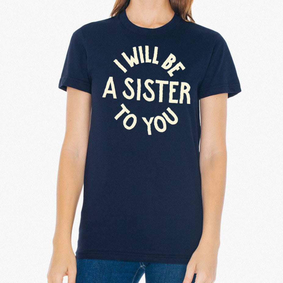 """I Will Be A Sister To You"" tapered, fitted t-shirt"