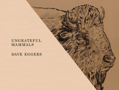 Ungrateful Mammals (Deluxe Edition) by Dave Eggers