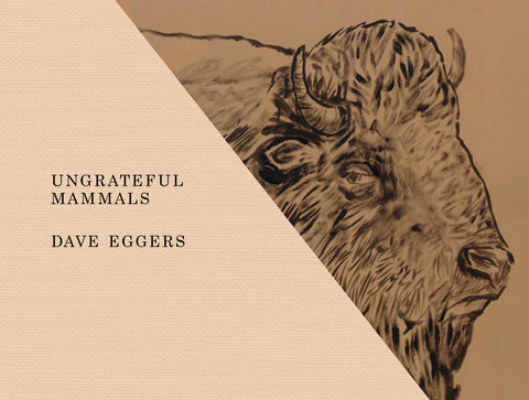 Ungrateful Mammals by Dave Eggers