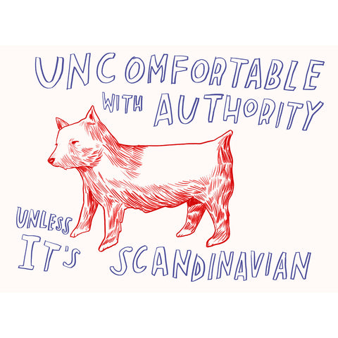 """Uncomfortable With Authority Unless Its Scandinavian"" Silkscreen by Dave Eggers"
