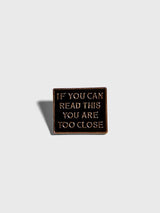 Too Close Enamel Pin