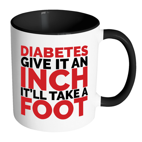 Diabetes Mug - Give It An Inch It'll Take A Foot