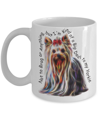 Cute Yorkie Coffee Mug - Tea Cup Yorkshire Terrier Gift Not to Brag or Anything…