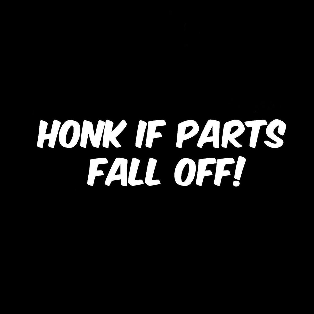 Honk If Parts Fall Off - Vinyl Decal