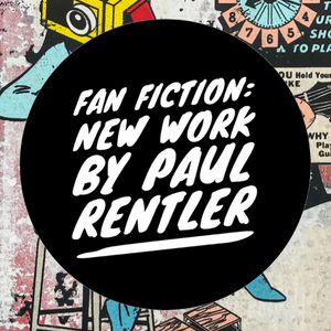 FAN FICTION: WORKS BY PAUL RENTLER