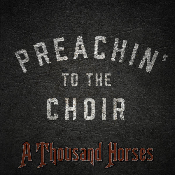 A Thousand Horse - Preachin' To The Choir - Digital Single